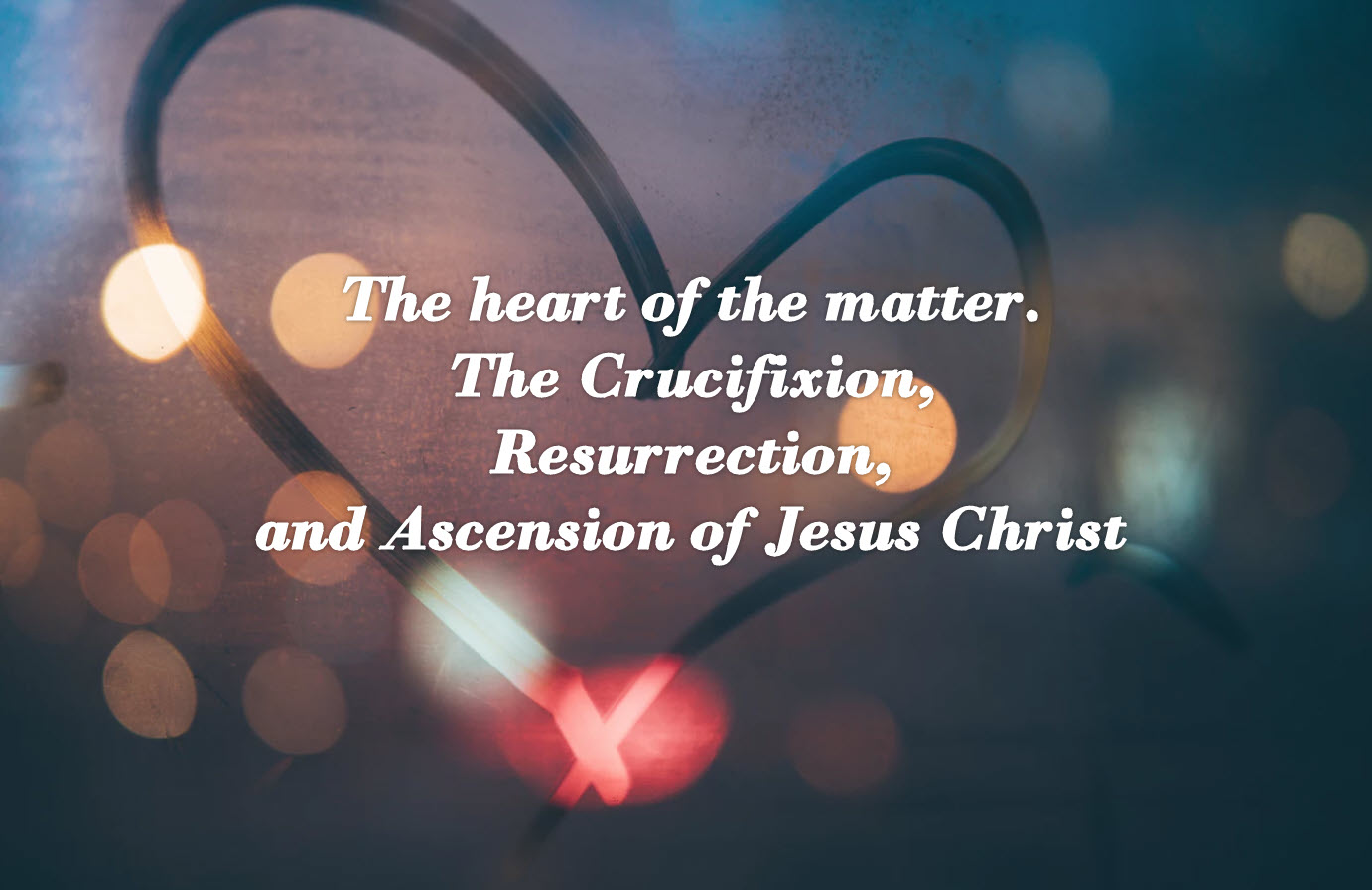 Easter Season – the heart of the matter